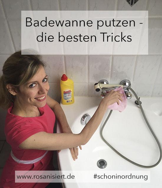 Badewanne putzen- die besten Tricks auf Rosanisiert -Ordnung für Unordentliche