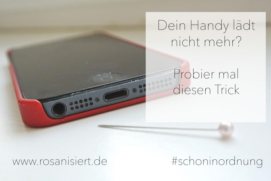 Dein Handy lädt nicht mehr? Probier mal diesen Trick | Rosanisiert - der Ordnungsblog für Unordentliche