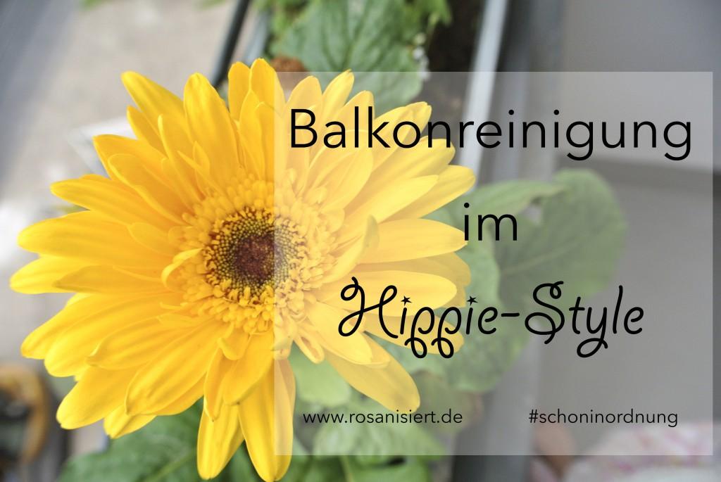 Balkonreinigung im Hippie Style - Rosanisiert der Ordnungsblog für Unordentliche