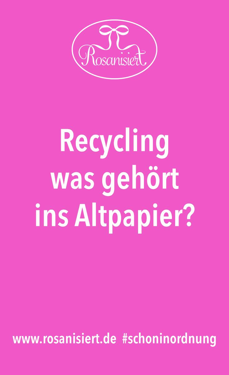 Recycling - was kommt ins Altpapier + die besten Tipps, um Papiermüll zu reduzieren. Rosanisiert - der Blog über Ordnung, Putzen und (Life)Style