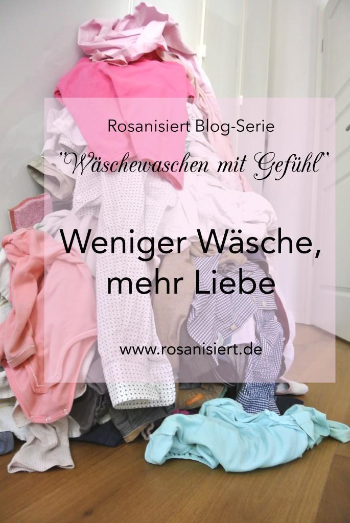"""Rosanisiert Blog-Serie """"Weniger Wäsche mehr Liebe"""""""