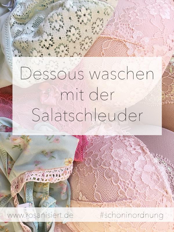 Dessous waschen mit der Salatschleuder - Rosanisiert Ordnung für Unordentliche