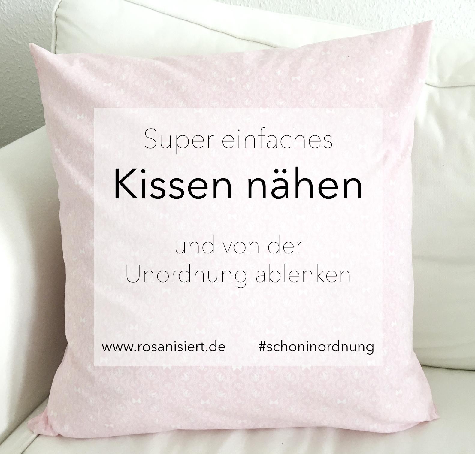 super einfaches kissen n hen und von der unordnung ablenken rosanisiert. Black Bedroom Furniture Sets. Home Design Ideas
