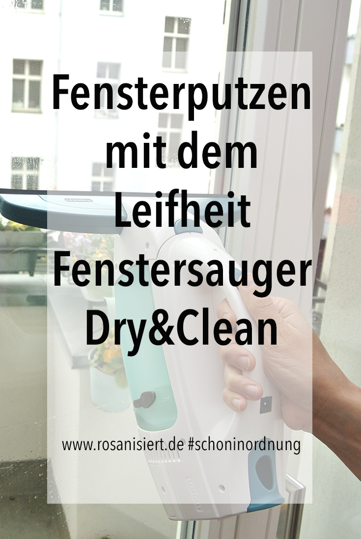 Frühjahrsputz: Fensterputzen mit dem Fenstersauger Dry&Clean von Leifheit. Braucht man ihn wirklich? Erfahrt es bei Rosanisiert - dem Blog über Ordnung, Putzen und Glamour