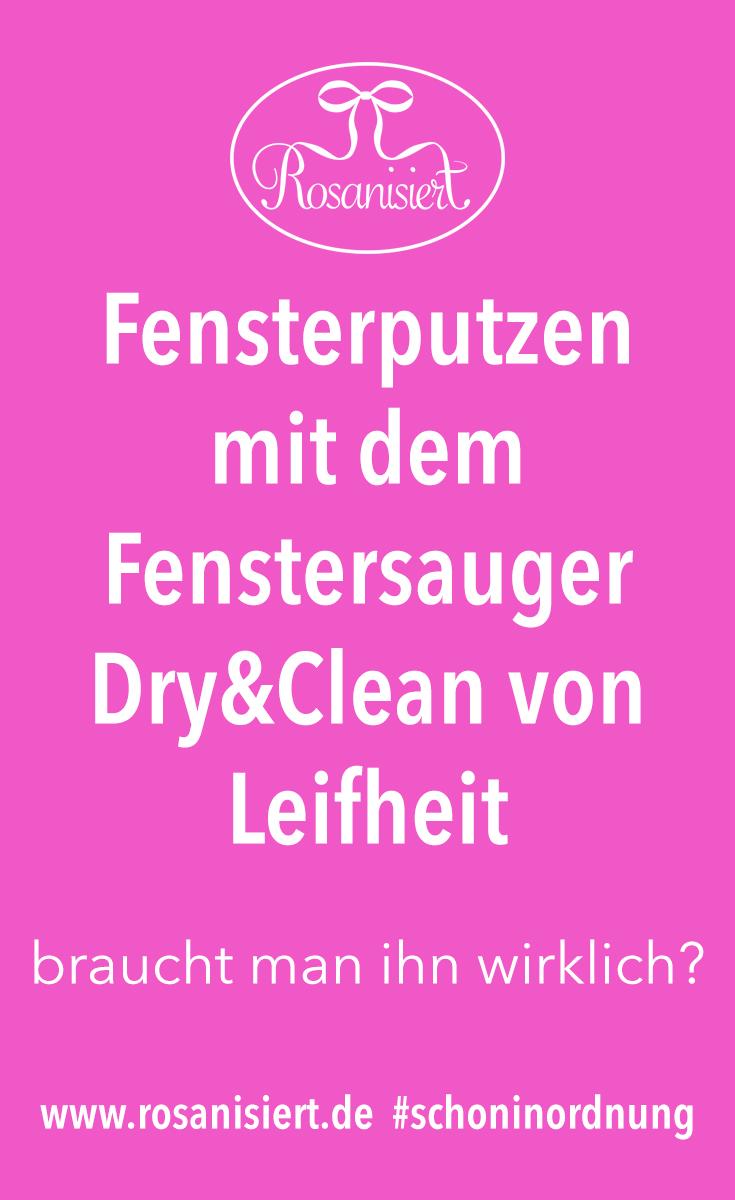 Frühjahrsputz: Fensterputzen mit dem Leifheit Fenstersauger Dry&Clean. Braucht man ihn wirklich? Erfahrt es bei Rosanisiert - dem Blog über Ordnung, Putzen und Glamour