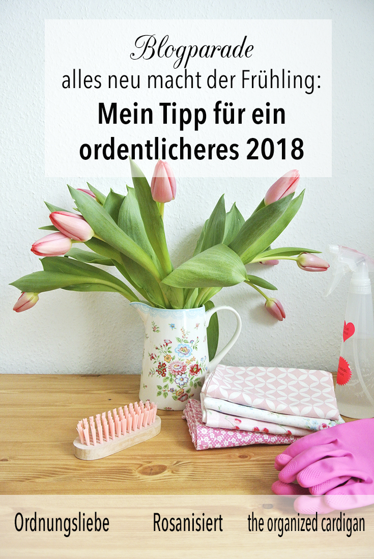 Aufruf zur Blogparade - Alles neu macht der Frühling: Mein Tipp für ein ordentlicheres 2018